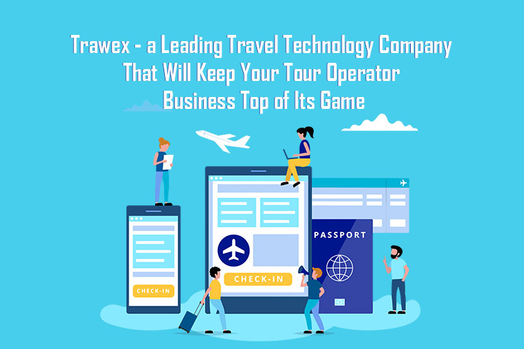 A Leading Travel Technology Company That Will Keep Your Tour Operator Business Top of Its Game