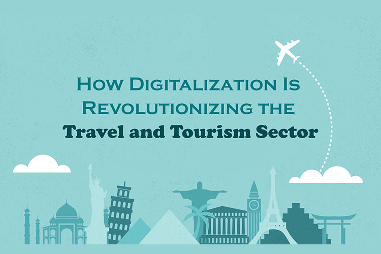 How Digitalization Is Revolutionizing the Travel and Tourism Sector